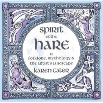 Spirit of the Hare: in Folklore, Mythology & the Artist's Landscape by Karen Cater, 9780955647536