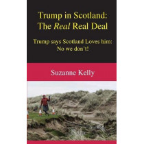 Trump in Scotland: The Real Real Deal by Suzanne Kelly, 9780955926952