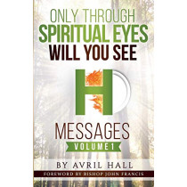 Only Through Spiritual Eyes Will You See Messages Volume 1 by Avril Hall, 9780955994432