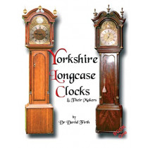 An Exhibition of Yorkshire Grandfather Clocks - Yorkshire Longcase Clocks and Their Makers from 1720 to 1860: Pt. 1 by David Firth, 9780956148001