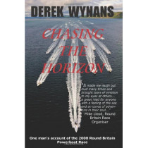 Chasing the Horizon: One Man's Account of the 2008 Round Britain Powerboat Race by Derek Wynans, 9780956393807