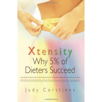 Xtensity, Why 5% of Dieters Succeed: Why Calorie Counting Always Fails - What Makes Us Greedy - How the Food Industry Keeps Us Fat by Judy Corstjens, 9780956468406