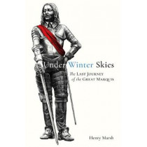Under Winter Skies: The Last Journey of the Great Marquis by Henry Marsh, 9780956527868
