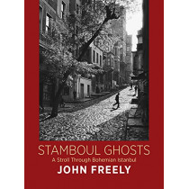 Stamboul Ghosts: A Stroll Through Bohemian Istanbul by John Freely, 9780956594884