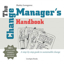 The Change Manager's Handbook: A Step-by-Step Guide to Sustainable Change by Harley Lovegrove, 9780956615770