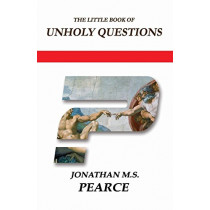 The Little Book of Unholy Questions by Jonathan M.S. Pearce, 9780956694829