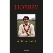 Hobbsy: A Life in Cricket by Rob Kelly, 9780956732170