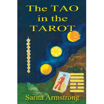 The Tao in the Tarot: A Synthesis Between the Major Arcana Cards and Hexagrams from the I Ching: PV40 by Sarita Armstrong, 9780957264038