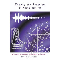 Theory and Practice of Piano Tuning: A Manual on the Art, Techniques and Theory by Brian Capleton, 9780957362277