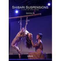 Shibari Suspensions: A Step by Step Guide by Gestalta, 9780957627543