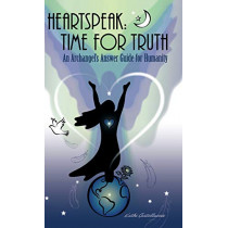 Heartspeak: Time for Truth - An Archangel's Answer Guide for Humanity by Kathi Castelluccio, 9780960012190