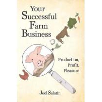 Your Successful Farm Business: Production, Profit, Pleasure by Joel Salatin, 9780963810984
