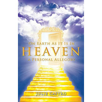 On Earth as It Is in Heaven: A Personal Allegory by Julie Castro, 9780964361379