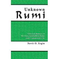 Unknown Rumi: Selected Rubais of Mevlana Jalaluddin Rumi and Commentary by Nevit O. Ergin by Nevit Oguz Ergin, 9780964634862