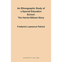 An Ethnographic Study of a Special Education School: The Harris-Hillman Story by Frederick Lawrence Patrick, 9780965856492