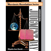 The Messianic Revelation Series V.1. Announcing: Judgment Day by Eliyahu Ben David, 9780967947136