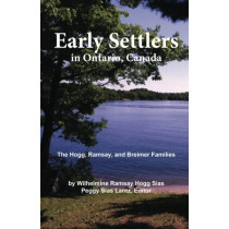 Early Settlers in Ontario, Canada: The Hogg, Ramsay, and Breimer Families by Wilhelmine Hogg Sias, 9780967960098