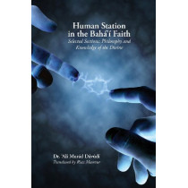 Human Station in the Baha'i Faith: Selected Sections: Philosophy and Knowledge of the Divine by 'Ali Murad Davudi, 9780969802464