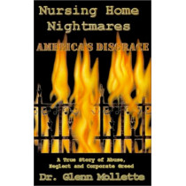 Nursing Home Nightmares: America's Disgrace. A True Story of Abuse, Neglect and Corporate Greed by Dr Glenn Mollette, 9780970465047