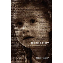 Tell Me a Story: The Life-Shaping Power of Our Stories by Daniel Taylor, 9780970651105