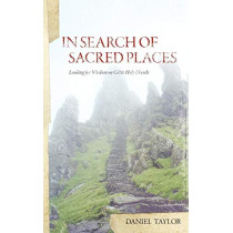 In Seach of Sacred Places: Looking for Wisdom on Celtic Holy Islands by Daniel William Taylor, 9780970651143