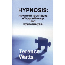 Hypnosis: Advanced Techniques of Hypnotherapy and Hypnoanalysis by Terence Watts, 9780970932136