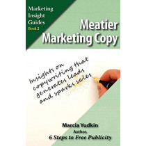 Meatier Marketing Copy: Insights on Copywriting That Generates Leads and Sparks Sales by Marcia Yudkin, 9780971640719