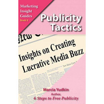 Publicity Tactics: Insights on Creating Lucrative Media Buzz by Marcia Yudkin, 9780971640726