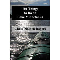 101 Things to Do on Lake Minnetonka by Chris Dinesen Rogers, 9780972150835