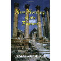 New Morning of the Pasture: Poetic Reflections of a Korean American Pastor by Manwoo A. Kim, 9780972386418