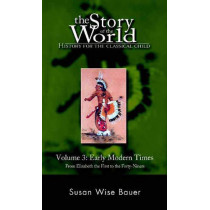 Story of the World, Vol. 3: History for the Classical Child: Early Modern Times by Susan Wise Bauer, 9780972860307
