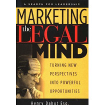 Marketing the Legal Mind: Turning New Perspectives into Powerful Opportunities by Henry Dahut, 9780974512600