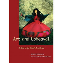 Art and Upheaval: Artists on the World's Frontlines by William Cleveland, 9780976605461