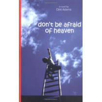 Don't Be Afraid of Heaven by Clint Adams, 9780976837510