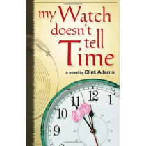 My Watch Doesn't Tell Time by Clint Adams, 9780976837541