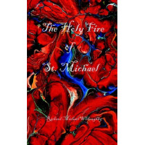 The Holy Fire of St. Michael by Richard, Michael Willoughby, 9780976889304