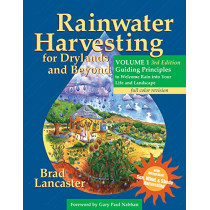 Rainwater Harvesting for Drylands and Beyond, Volume 1, 3rd Edition: Guiding Principles to Welcome Rain Into Your Life and Landscape by Brad Lancaster, 9780977246458