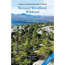 Wetland, Woodland, Wildland: A Guide to the Natural Communities of Vermont, 2nd Edition by Elizabeth H Thompson, 9780977251735
