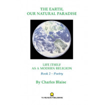 The Earth, Our Natural Paradise by Charles Blaise, 9780977420650