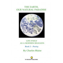The Earth, Our Natural Paradise by Charles Blaise, 9780977420667