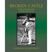 Broken Castle: The history of international cricket using player statistics and dice by Norman Mjadwesch, 9780977595631