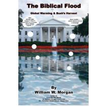The Biblical Flood: Global Warming & Bush's Harvest by William, W Morgan, 9780977849239