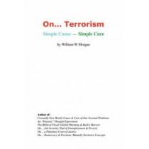 On. Terrorism: Simple Cause - Simple Cure by William, W Morgan, 9780977849246