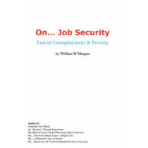 On. Job Security: End of Unemployment and Poverty by William, W Morgan, 9780977849253