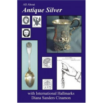 All About Antique Silver: with International Hallmarks by Diana Sanders Cinamon, 9780978516802