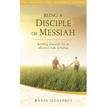 Being a Disciple of Messiah: Building Character for an Effective Walk in Yeshua (The Messianic Life Series / Bookshelf Edition) by Kevin Geoffrey, 9780978550462