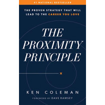 The Proximity Principle: The Proven Strategy That Will Lead to a Career You Love by Ken Coleman, 9780978562038