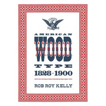 American Wood Type: 1828-1900 by Rob Roy Kelly, 9780978588175