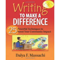 Writing to Make a Difference: 25 Powerful Techniques to Boost Your Community Impact by Dalya F. Massachi, 9780978883607