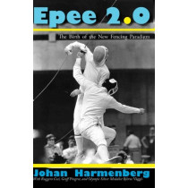 Epee 2.0: The Birth of the New Fencing Paradigm by Johan Harmenberg, 9780978902216